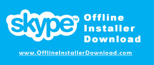 Download Skype Offline Installer for windows